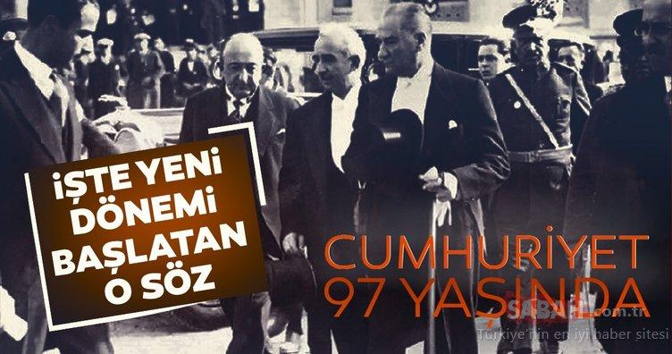 Türkiye Cumhuriyeti 97 yaşında! İşte yeni dönemi başlatan o söz...