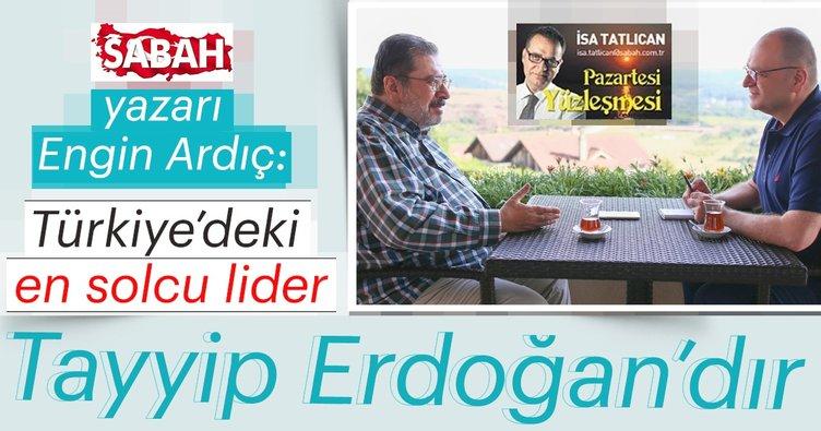 Engin Ardıç: Türkiye'deki en solcu lider Tayyip Erdoğan'dır