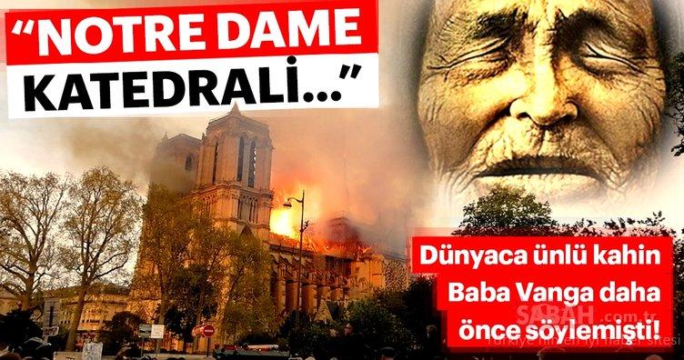 Dünyaca ünlü kâhin Baba Vanga bunu da bilmişti! Notre Dame Katedrali kehaneti...