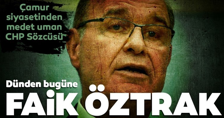 Çamur siyasetinden medet uman CHP sözcüsü Faik Öztrak!