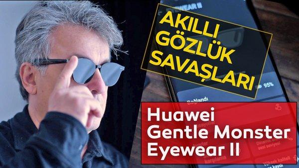 Akıllı gözlük: Huawei Gentle Monster Eyewear 2 özellikleri inceleme! Google Glass sonrası neden pişman olmadık? | Video