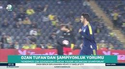 Fenerbahçeli yıldız Ozan Tufan'dan şampiyonluk yorumu