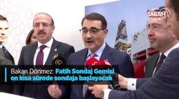 """Enerji ve Tabii Kaynaklar Bakanı Dönmez """"Fatih gemisi kısa sürede sondaja başlayacak"""""""