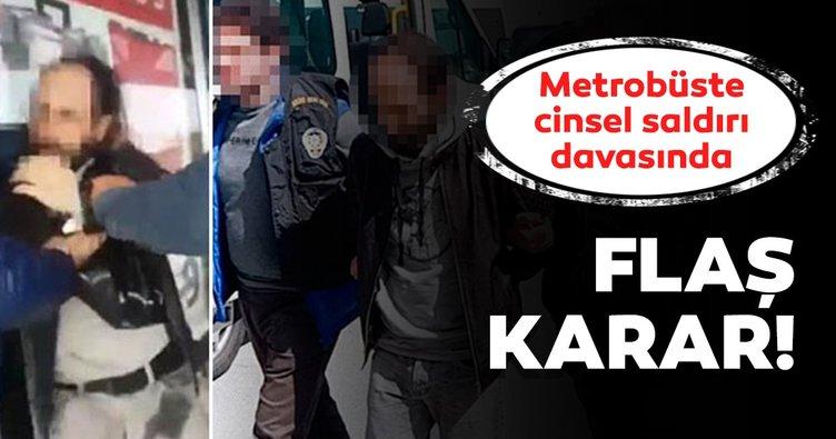 Metrobüste cinsel saldırı davasında karar