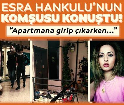 Esra Hankulu'nun komşusu konuştu! Ümitcan Uygun apartmana girip çıkarken...