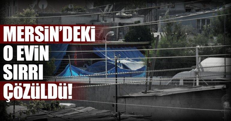 Son dakika haberi: Mersin'deki sır evin gizemi çözüldü