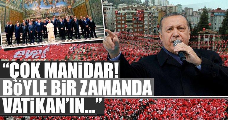 Cumhurbaşkanı Erdoğan'dan flaş sözler! Böyle bir zamanda Vatikan'ın...