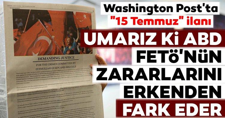 Washington Post'ta 15 Temmuz ilanı: Umarız ki ABD, FETÖ'nün zararlarını erkenden fark eder