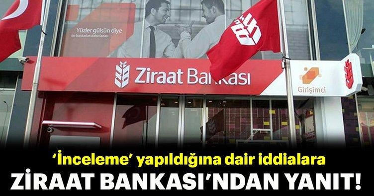 Ziraat Bankası'ndan 'inceleme' iddialarına yalanlama!