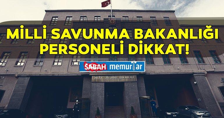 Sabah memurlar: Milli savunma Bakanlığı personeli dikkat!
