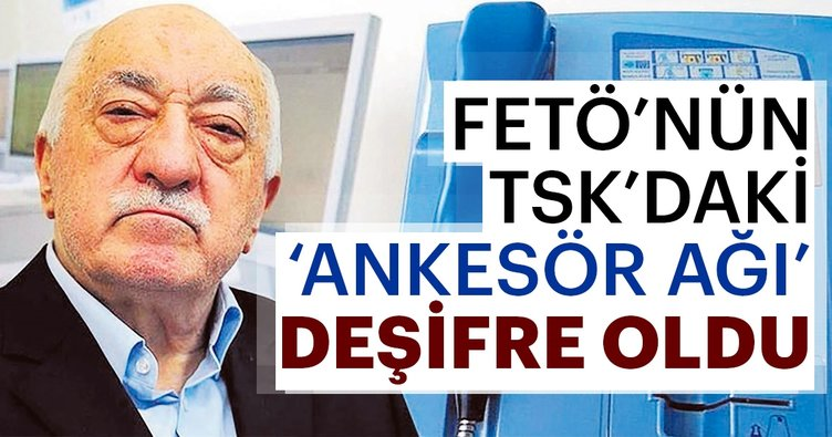 FETÖ'nün TSK'daki ankesör ağı deşifre oldu