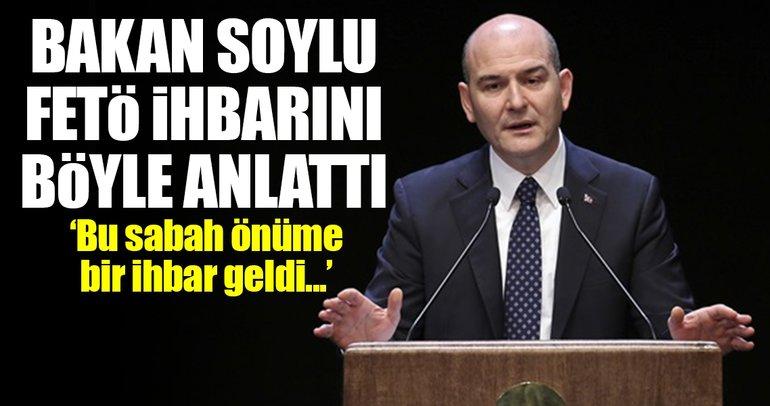 İçişleri Bakanı Süleyman Soylu FETÖ ihbarını anlattı!