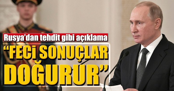 Rusya'dan tehdit gibi açıklama!