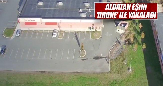 Aldatan eşe drone takibi