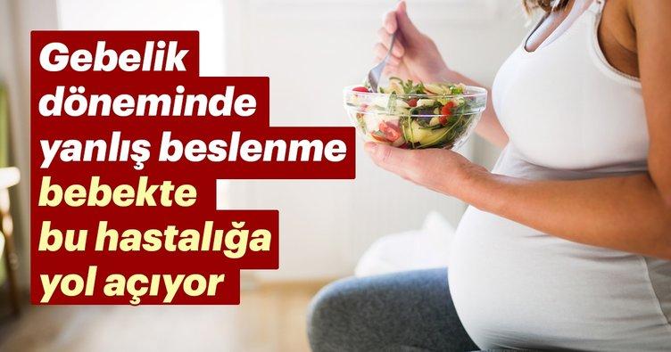 Gebelikte yanlış beslenme bebekte bu hastalığa yol açıyor