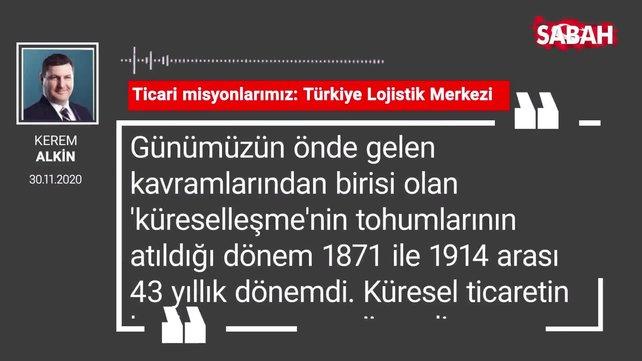 Kerem Alkin 'Ticari misyonlarımız: Türkiye Lojistik Merkezi'