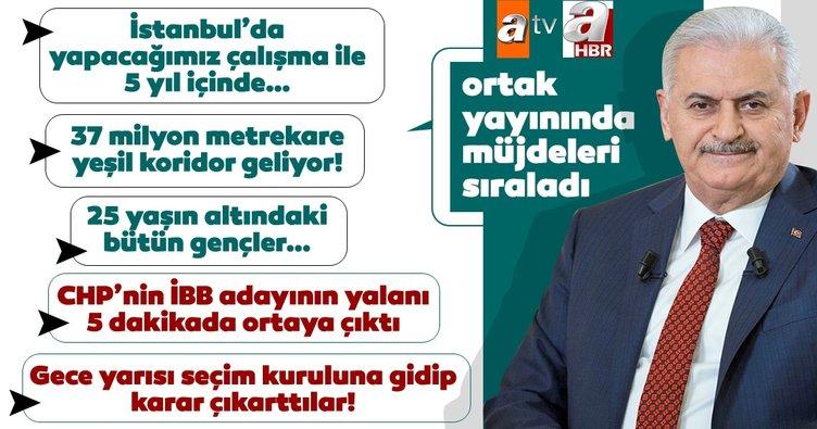 Cumhur İttifakı'nın İBB adayı Binali Yıldırım'dan kritik mesajlar!