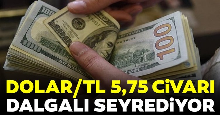 Dolar/TL 5.75 civarında dalgalanıyor