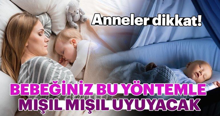 Anneler dikkat! Bu yöntemle bebeğiniz mışıl mışıl uyuyacak...