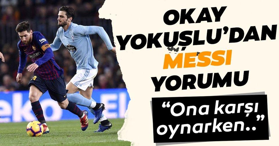 Okay Yokuşlu'ndan çarpıcı Lionel Messi sözleri