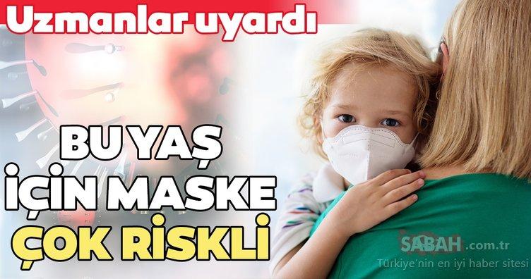 Dikkat! Çocuklarda 2 yaşın altında maske takmak çok riskli