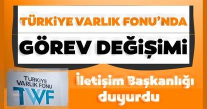 Son dakika haberi | İletişim Başkanlığı duyurdu: Türkiye Varlık Fonu'nda görev değişimi