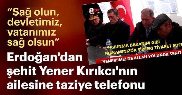 Başkan Erdoğan'dan şehit Yener Kırıkcı'nın ailesin taziye telefonu