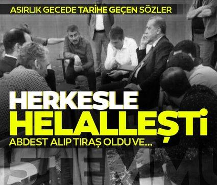 15 Temmuz gecesi Başkan Erdoğan'ın tarihe geçen sözleri ortaya çıktı