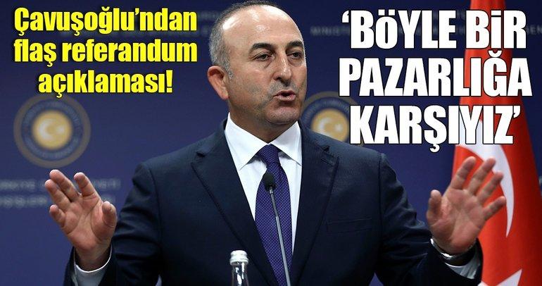 Dışişleri Bakanı Mevlüt Çavuşoğlu'ndan flaş referandum açıklaması!