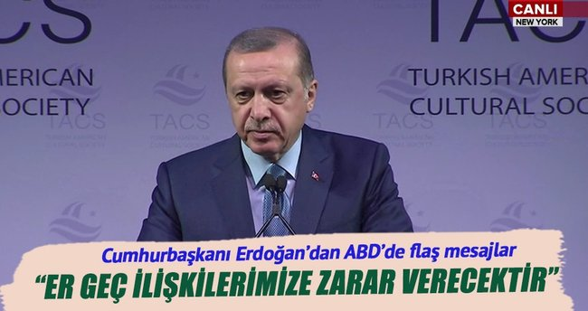 Cumhurbaşkanı Erdoğan: Er ya da geç ilişkilerimize zarar verecektir