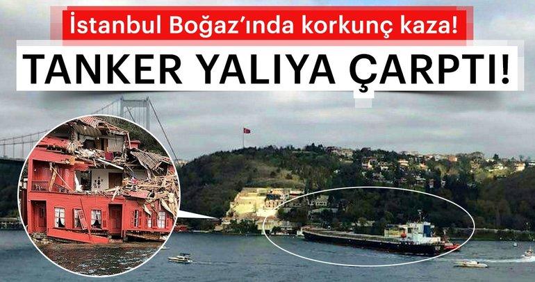 Son dakika: İstanbul Boğazı'nda dümeni kilitlenen tanker Hekimbaşı Salih Efendi Yalısı'na çarptı