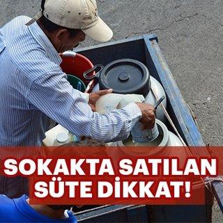 Sokakta satılan süte dikkat!
