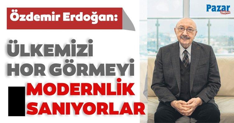 Özdemir Erdoğan: 1930'lardan beri değerlerimizi hor gören bir kitle var