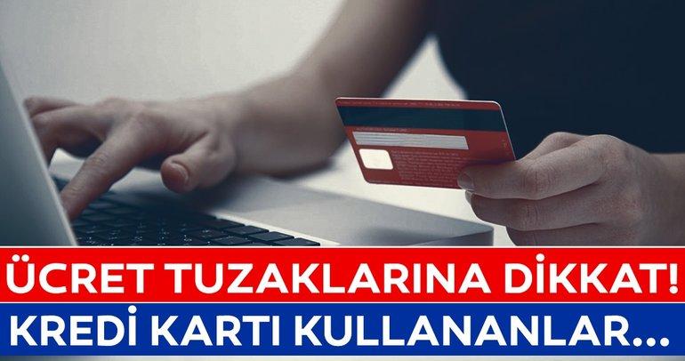 Kredi kartı kullanan milyonlarca vatandaşı ilgilendiriyor! Tuzaklara dikkat!