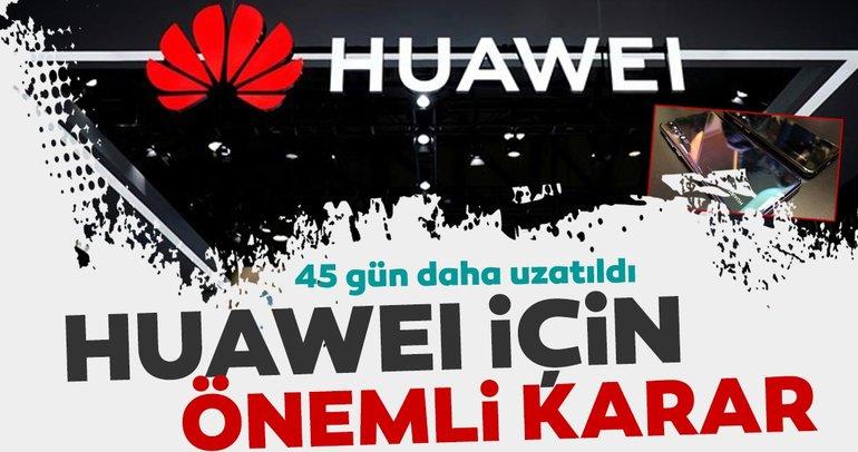 Son dakika: ABD'den Huawei'ye ek süre! 45 gün daha uzatıldı