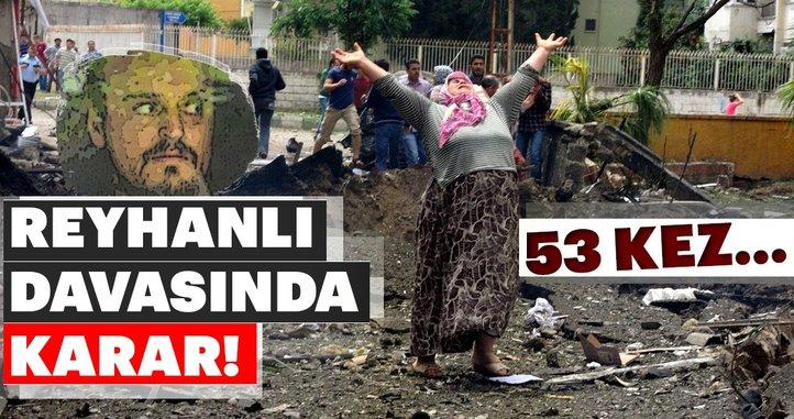 Reyhanlı davasında karar! Nasır Eskiocak'a 53 kez müebbet!