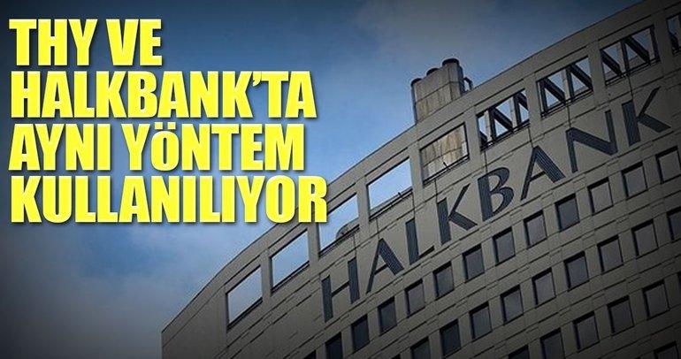 THY ve Halkbank'ta aynı yöntem kullanılıyor