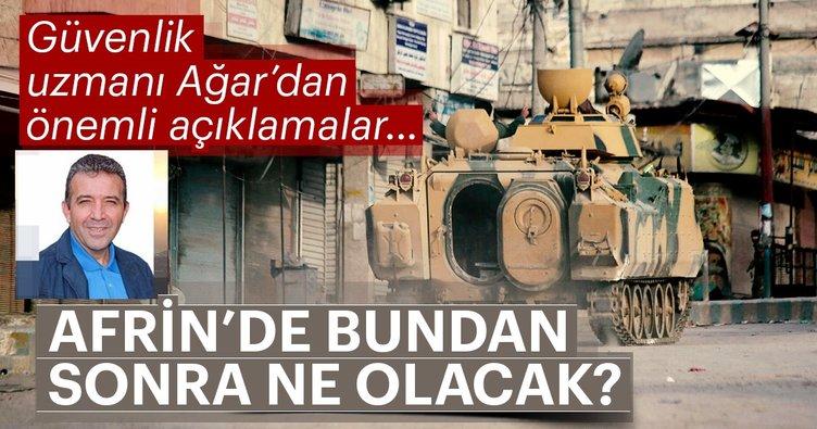 Afrin'de bundan sonra ne olacak? Abdullah Ağar'dan önemli açıklamalar...