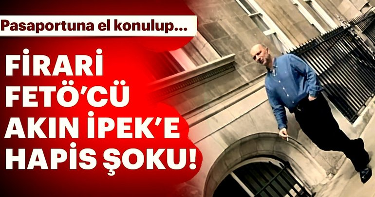 Son Dakika Haberi: Londra'da yaşayan firari FETÖ'cü Akın İpek hakkında flaş iddia!