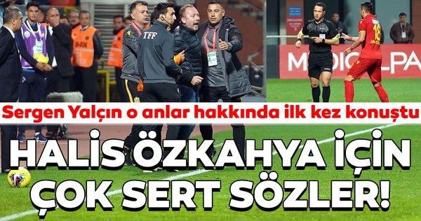 Sergen Yalçın'dan kendisini oyundan atan hakem Halis Özkahya için sert sözler