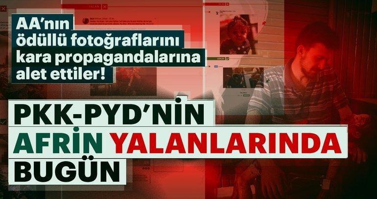 PKK/PYD'nin Afrin yalanlarında bugün