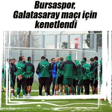 Bursaspor, Galatasaray maçı için kenetlendi