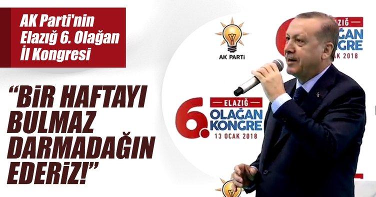 Erdoğan: Bir haftayı bulmaz darmadağın ederiz