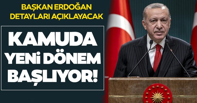 Son dakika: Başkan Erdoğan detaylarını açıklayacak! Kamuda yeni dönem başlıyor