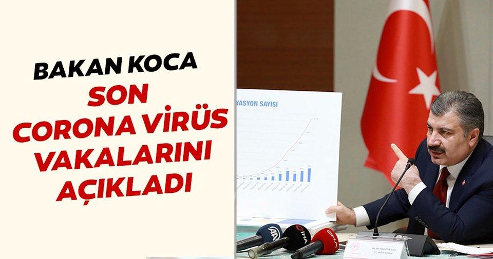 Bakan Koca son corona virüs vakalarını açıkladı