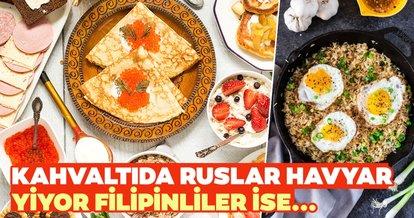 Kahvaltıda Ruslar havyar Filipinliler kızarmış pilav yiyor