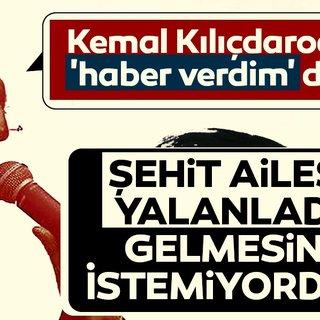 Kemal Kılıçdaroğlu Aileyle görüşüldü dedi, şehit ailesi bu sözleri yalanladı