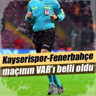 Kayserispor-Fenerbahçe maçının VAR'ı belli oldu