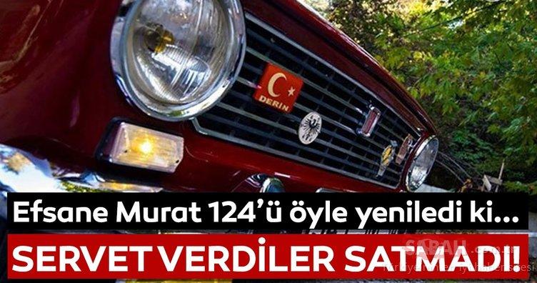 Yenilediği efsane Murat 124'ü 200 bin TL'ye satmadı!