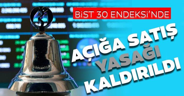 Borsa İstanbul BIST 30 Endeksi'nde açığa satış yasağı kaldırıldı